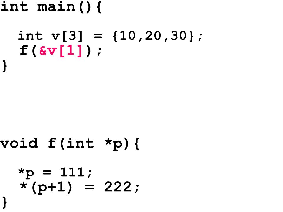 int main(){ f(&v[1]); } int *p void f( ){ *(p+1) = 222; }